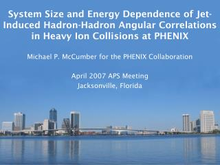 Michael P. McCumber for the PHENIX Collaboration April 2007 APS Meeting Jacksonville, Florida