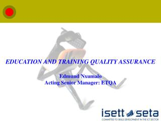 EDUCATION AND TRAINING QUALITY ASSURANCE Edmund Nxumalo Acting Senior Manager: ETQA