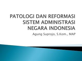 PATOLOGI DAN REFORMASI SISTEM ADMINISTRASI NEGARA INDONESIA