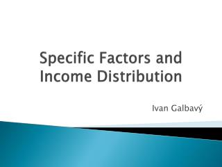 Specific Factors  and  Income Distribution