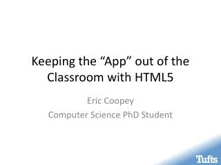 "Keeping the ""App"" out of the Classroom with HTML5"