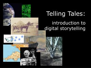 Telling Tales:  introduction to digital storytelling