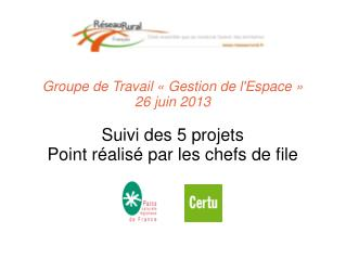 Groupe de Travail «Gestion de l'Espace» 26 juin 2013 Suivi des 5 projets