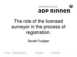 The role of the licensed surveyor in the process of registration.