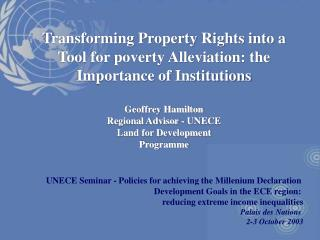 Transforming Property Rights into a Tool for poverty Alleviation: the Importance of Institutions  Geoffrey Hamilton Regi