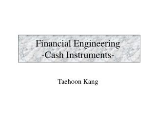 Financial Engineering -Cash Instruments-