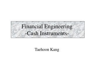 Financial Engineering -Cash Instruments-