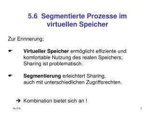 5.6  Segmentierte Prozesse im virtuellen Speicher