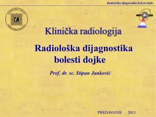Klini čka  radiologija Radiološka dijagnostika bolesti dojke