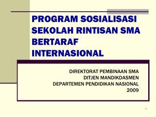 PROGRAM SOSIALISASI SEKOLAH RINTISAN SMA BERTARAF INTERNASIONAL