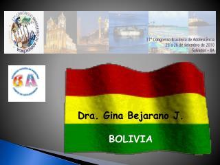 Dra. Gina Bejarano J.  BOLIVIA