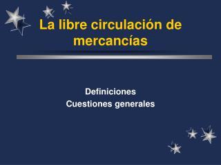 La libre  circulación de mercancías