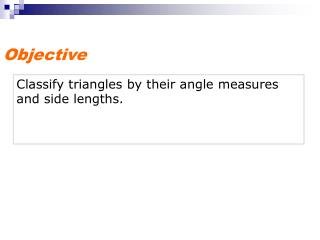 Classify triangles by their angle measures and side lengths.