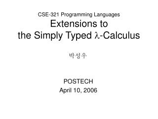 CSE-321 Programming Languages Extensions to  the Simply Typed   -Calculus