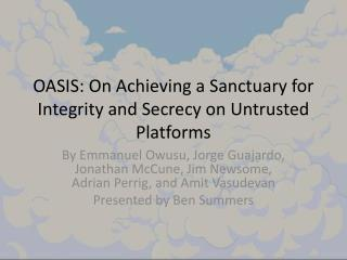 OASIS: On Achieving a Sanctuary for Integrity and Secrecy on Untrusted Platforms