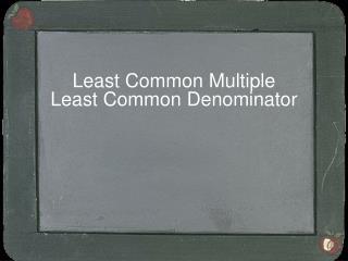 Least Common Multiple  Least Common Denominator