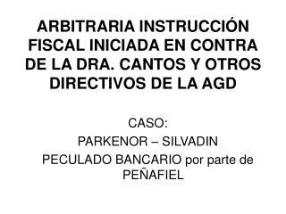 ARBITRARIA INSTRUCCIÓN FISCAL INICIADA EN CONTRA DE LA DRA. CANTOS Y OTROS DIRECTIVOS DE LA AGD