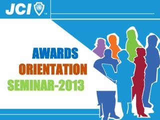 AWARDS  ORIENTATION                     SEMINAR-2013