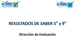 RESULTADOS DE SABER 5° y 9°