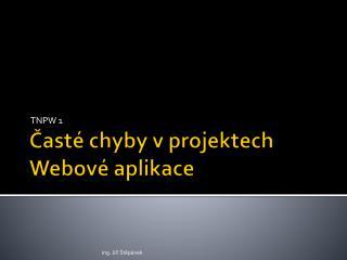 Časté chyby v projektech Webové aplikace