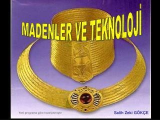 MADENLER VE TEKNOLOJİ