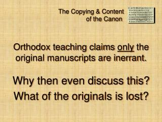 Orthodox teaching claims  only  the original manuscripts are inerrant. Why then even discuss this?