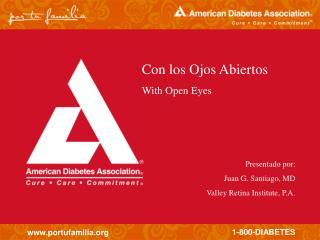 Con los Ojos Abiertos With Open Eyes Presentado por: Juan G. Santiago, MD