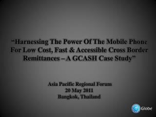 Harnessing The Power Of The Mobile Phone For Low Cost, Fast  Accessible Cross Border Remittances   A GCASH Case Study