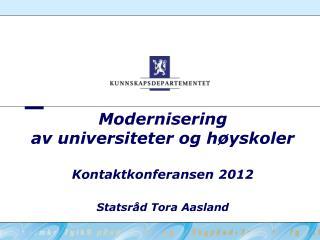 Modernisering  av universiteter og høyskoler Kontaktkonferansen 2012 Statsråd Tora Aasland