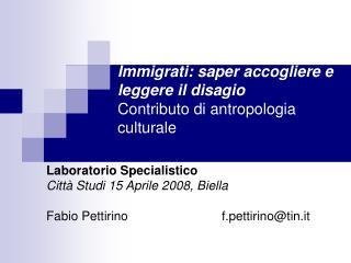 Immigrati: saper accogliere e leggere il disagio Contributo di antropologia culturale