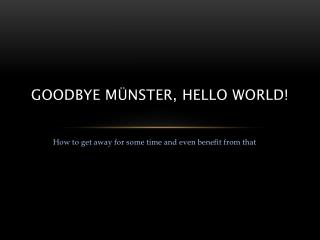 Goodbye Münster,  hello  World !