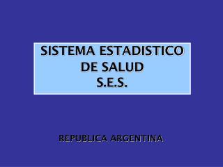 SISTEMA ESTADISTICO DE SALUD S.E.S .