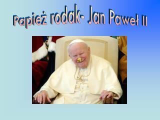 Papież rodak- Jan Paweł II