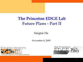 The Princeton EDGE Lab Future Plans - Part II