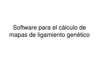 Software para el cálculo de mapas de ligamiento genético