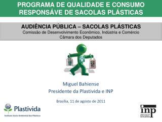 Miguel Bahiense Presidente da Plastivida e INP Brasília, 11 de agosto de 2011