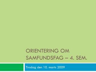 ORIENTERING OM SAMFUNDSFAG � 4. SEM.