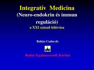 Integratív  Medicina (Neuro-endokrin és immun reguláció) a XXI század kihívása