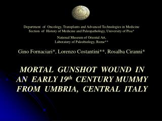 MORTAL  GUNSHOT  WOUND  IN   AN  EARLY 19 th   CENTURY MUMMY  FROM  UMBRIA,  CENTRAL  ITALY