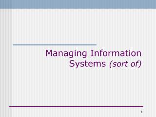Managing Information Systems  (sort of)