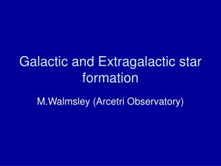 Galactic and Extragalactic star formation