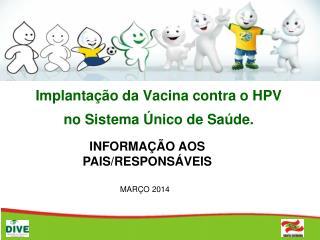 Implanta��o da Vacina contra o HPV no Sistema �nico de Sa�de.