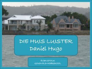 DIE HUIS LUISTER Daniel Hugo