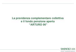 """La previdenza complementare collettiva  e il fondo pensione aperto  """"ARTURO 06"""""""