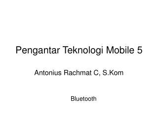 Pengantar Teknologi Mobile 5