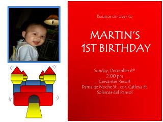 Bounce on over to MARTIN'S  1ST BIRTHDAY Sunday, December 6 th 2:00 pm Cervantes Resort