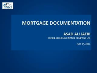 Mortgage Documentation  Asad Ali Jafri  House building finance Company ltd  JULY 14, 2011