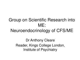 Group on Scientific Research into ME: Neuroendocrinology of CFS/ME