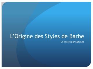 L'Origine des  S tyles de Barbe