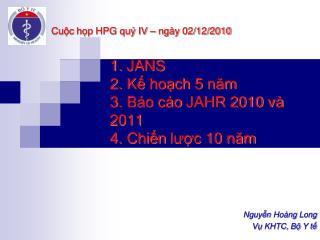 JANS 2.  Kế hoạch  5  năm 3.  Báo cáo  JAHR 2010  và  2011 4.  Chiến lược  10  năm